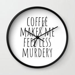Coffee Makes Me Feel Less Murdery Wall Clock