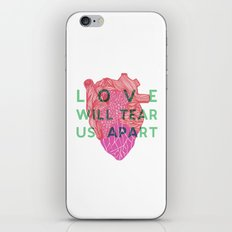 Love will tear us apart iPhone Skin
