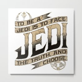 Jedi The Truth and Choose Metal Print
