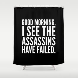 Good Morning I See The Assassins Have Failed Black Shower Curtain