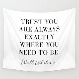 Trust you are always exactly where you need to be. Wall Tapestry