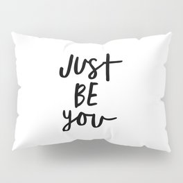 Just Be You black and white contemporary minimalism typography design home wall decor bedroom Pillow Sham
