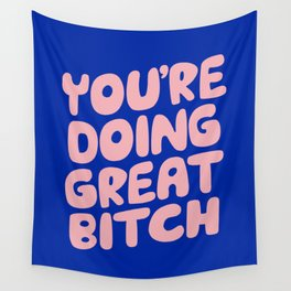 You're Doing Great Bitch Wall Tapestry