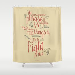 Grace Hopper quote, I always try to Fight That, Color version, inspiration, motivation, sentence Shower Curtain