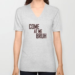 Come at me Bruh Tee Unisex V-Neck