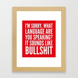 I'm Sorry, What Language Are You Speaking? It Sounds Like Bullshit (Red) Framed Art Print
