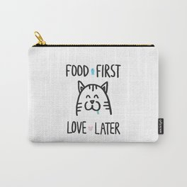 Food first, love later Carry-All Pouch