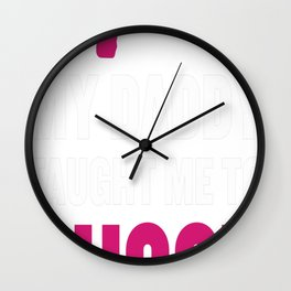 My Daddy Taught Me to Shoot Graphic T-shirt Wall Clock