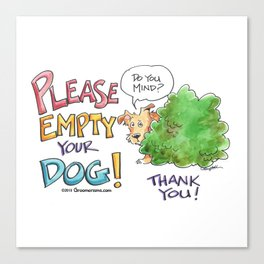 Please, Empty Your Dog! Canvas Print