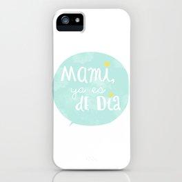 Mami, ya es de día iPhone Case