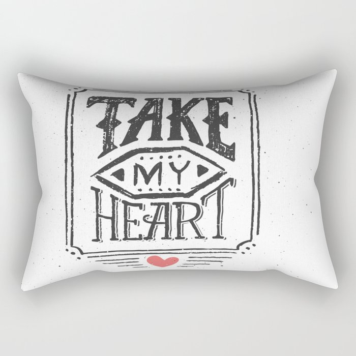 Take my heart Rectangular Pillow