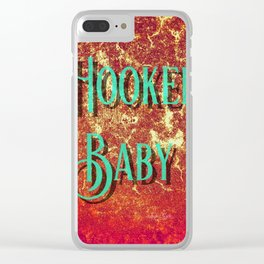 Nasty Girls: Hooker Baby Clear iPhone Case