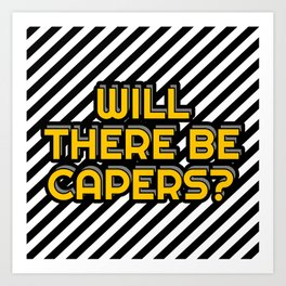 Will there be capers? Art Print