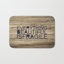 Everything Beautiful Is Fragile Bath Mat