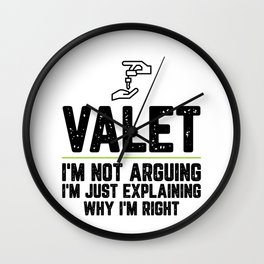 Valet I'm Not Arguing I'm Just Explaining Why I'm Right Valet Gift Funny Shirt Novelty Gag Gift Wall Clock