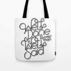 Well Done is better than Well Said Tote Bag