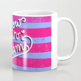 Follow your dreams... Coffee Mug