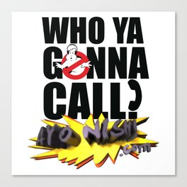 Who You Gonna Call? Ayo Nish! Canvas Print