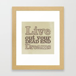Live Out Your Dead End Dreams Framed Art Print