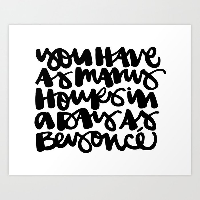You Have As Many Hours In A Day As Bey 2 Art Print