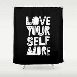 Love Yourself More black and white typography inspirational motivational home wall bedroom decor Shower Curtain