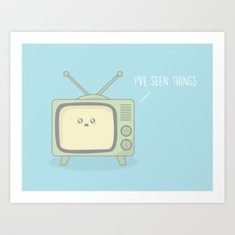 I've Seen Things #kawaii #television Art Print