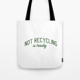 Not Recycling is Trashy - Go Green Tote Bag