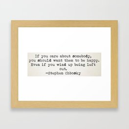 """""""If you care about somebody, you should want them to be happy..."""" - Stephen Chbosky Framed Art Print"""