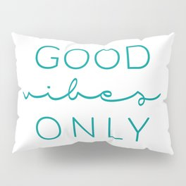Good Vibes Only Teal White Pillow Sham
