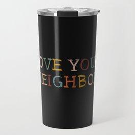 Love Your Neighbor Colorful on Black Travel Mug