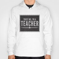teacher Hoodies featuring Trust Me Teacher Quote by EnvyArt