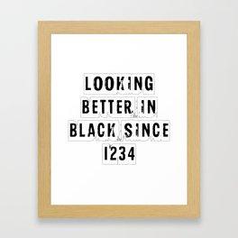 Looking Better In Black Since 1234 [White] Framed Art Print