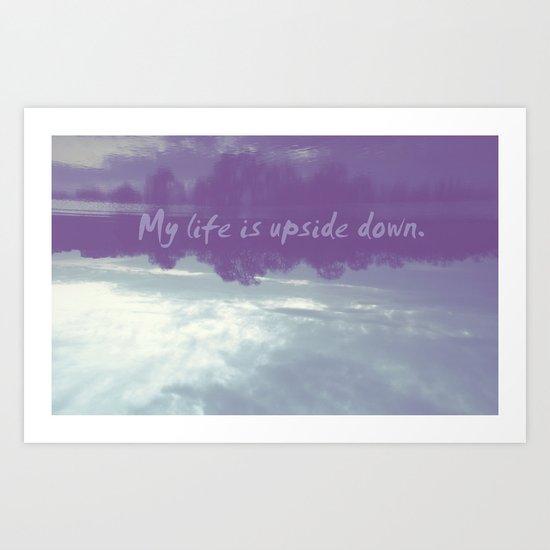 My life is upside down Art Print