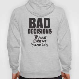 Bad Decisions... Make Great Stories Hoody