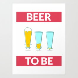 Beer to be for beer enthusiasts Art Print