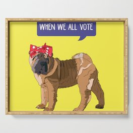 Political Pup-When We All Vote Shar Pei Serving Tray