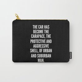 The car has become the carapace the protective and aggressive shell of urban and suburban man Carry-All Pouch