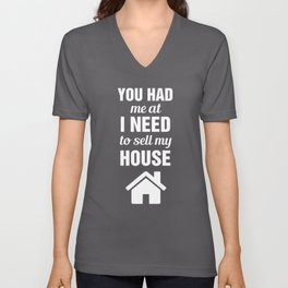 You had me at I Need to Sell My House Real Estate Unisex V-Neck