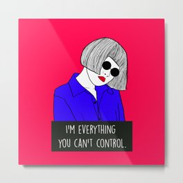I'am everything you cant control Metal Print