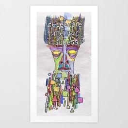 Celebrate Mental Illness Art Print