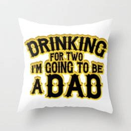 Drinking For Two Dad To Be Funny Throw Pillow