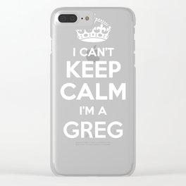 I cant keep calm I am a GREG Clear iPhone Case