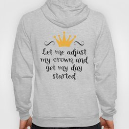 Let me adjust my crown and get my day started Hoody
