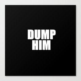 Dump Him Canvas Print