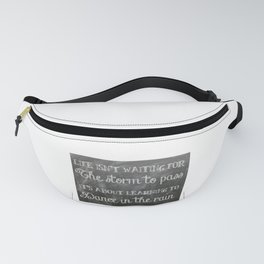 Life Quote (Dance in the Rain) Fanny Pack