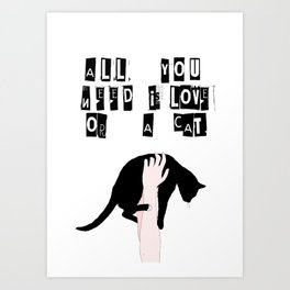 all you need is love or a CAT  Art Print