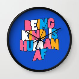 Being Kind is Human AF Wall Clock