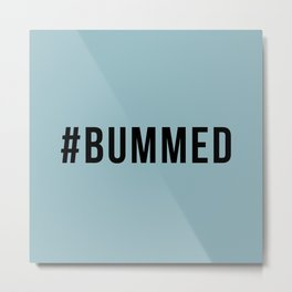 BUMMED Metal Print