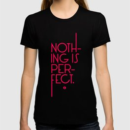 Nothing's Perfect T-shirt