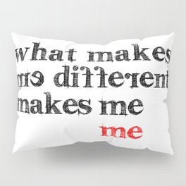 What makes me different makes me me   Motivational Inspirational Typography Pillow Sham